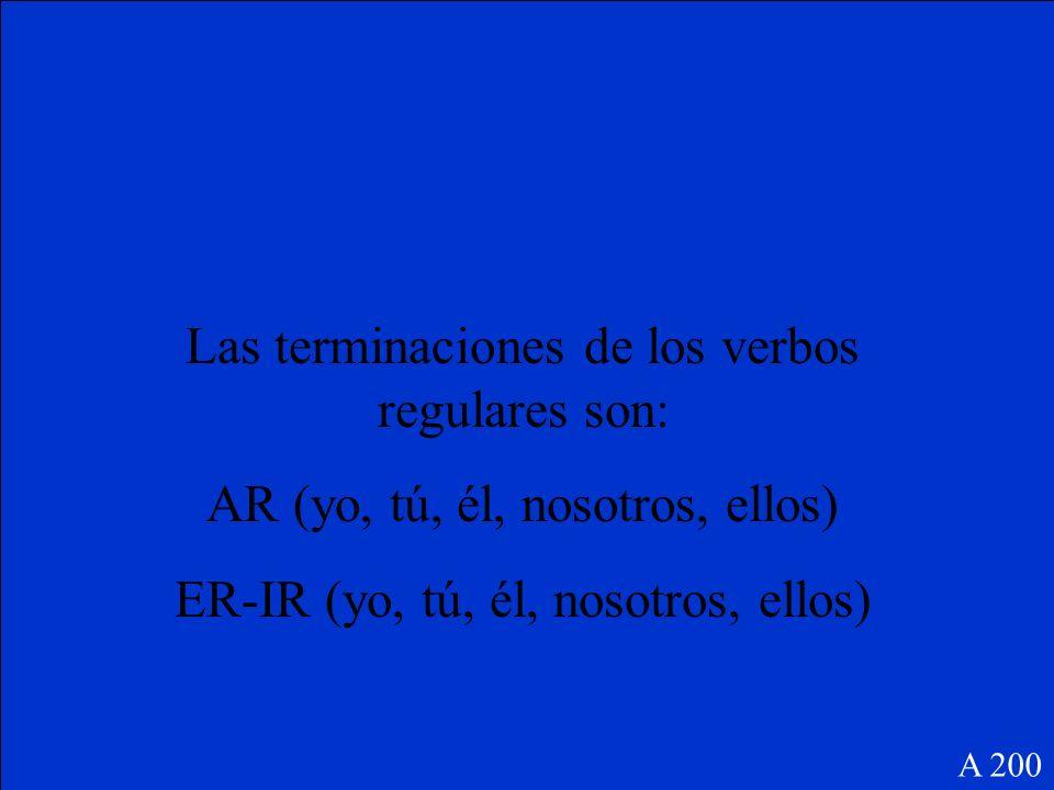 Las terminaciones de los verbos regulares son: