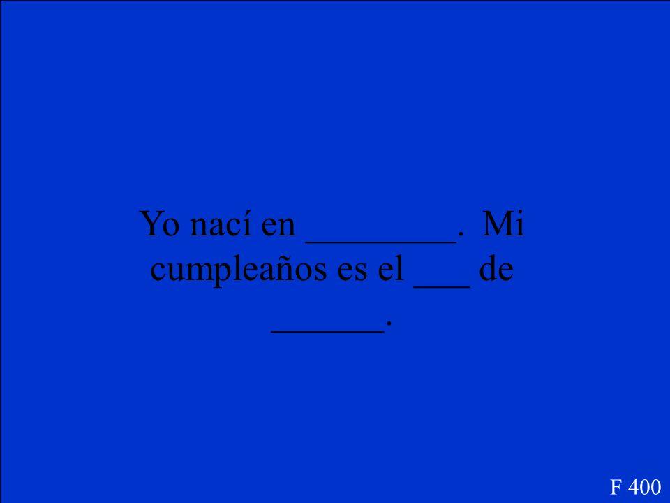 Yo nací en ________. Mi cumpleaños es el ___ de ______.