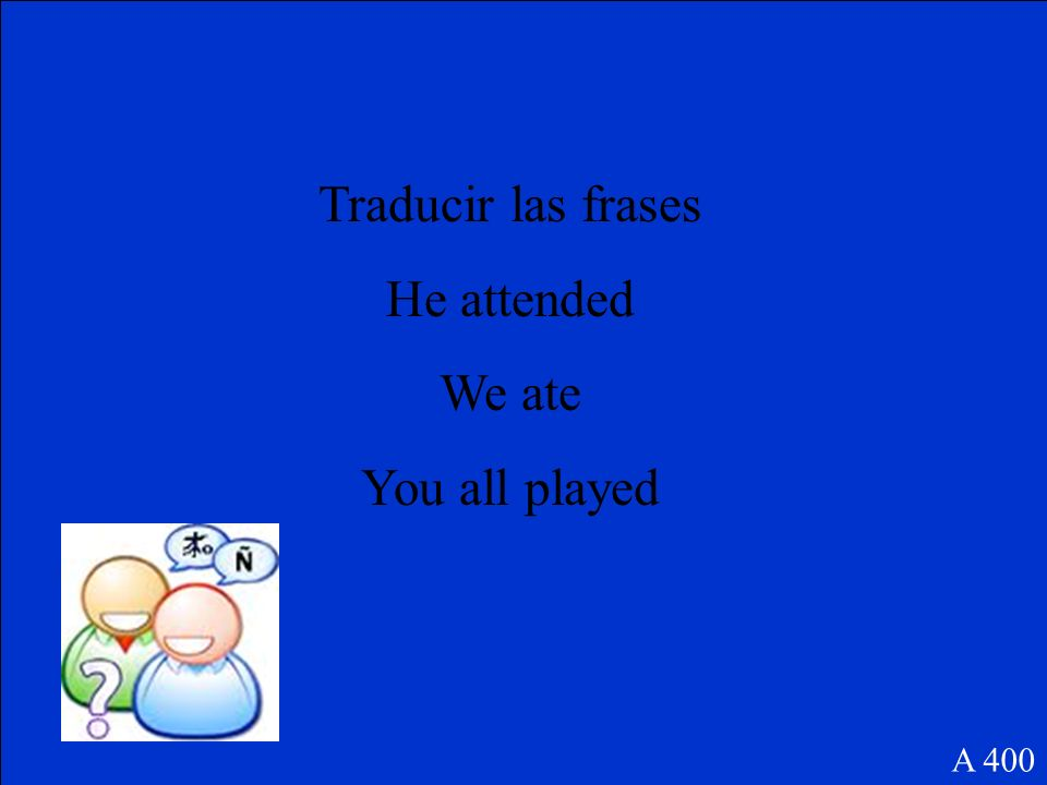 Traducir las frases He attended We ate You all played A 400