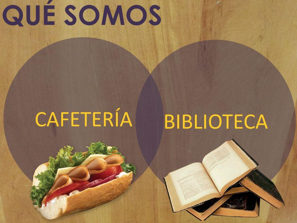 QUÉ SOMOS CAFETERÍA BIBLIOTECA