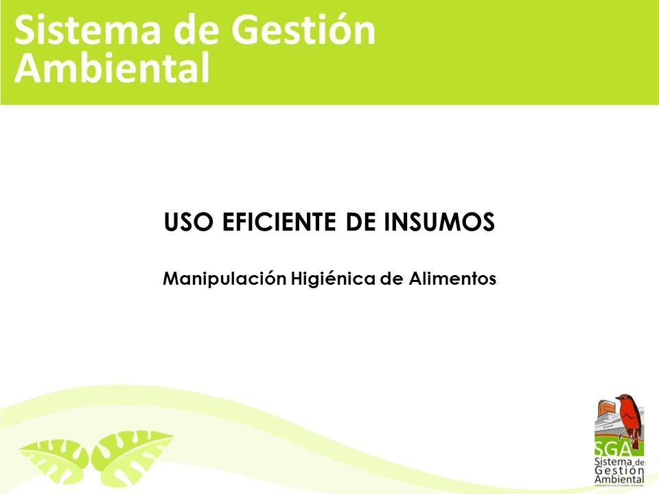 USO EFICIENTE DE INSUMOS Manipulación Higiénica de Alimentos