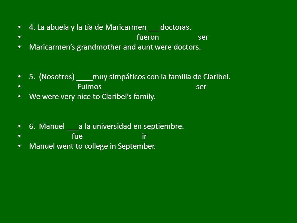 4. La abuela y la tía de Maricarmen ___doctoras.
