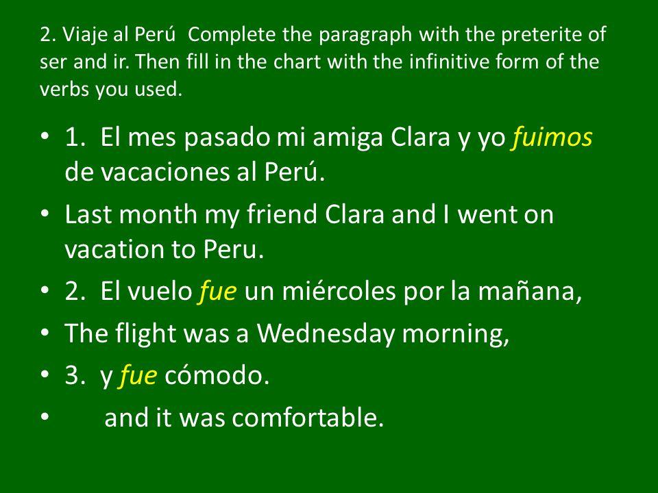 1. El mes pasado mi amiga Clara y yo fuimos de vacaciones al Perú.