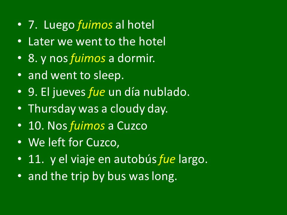 7. Luego fuimos al hotel Later we went to the hotel. 8. y nos fuimos a dormir. and went to sleep.