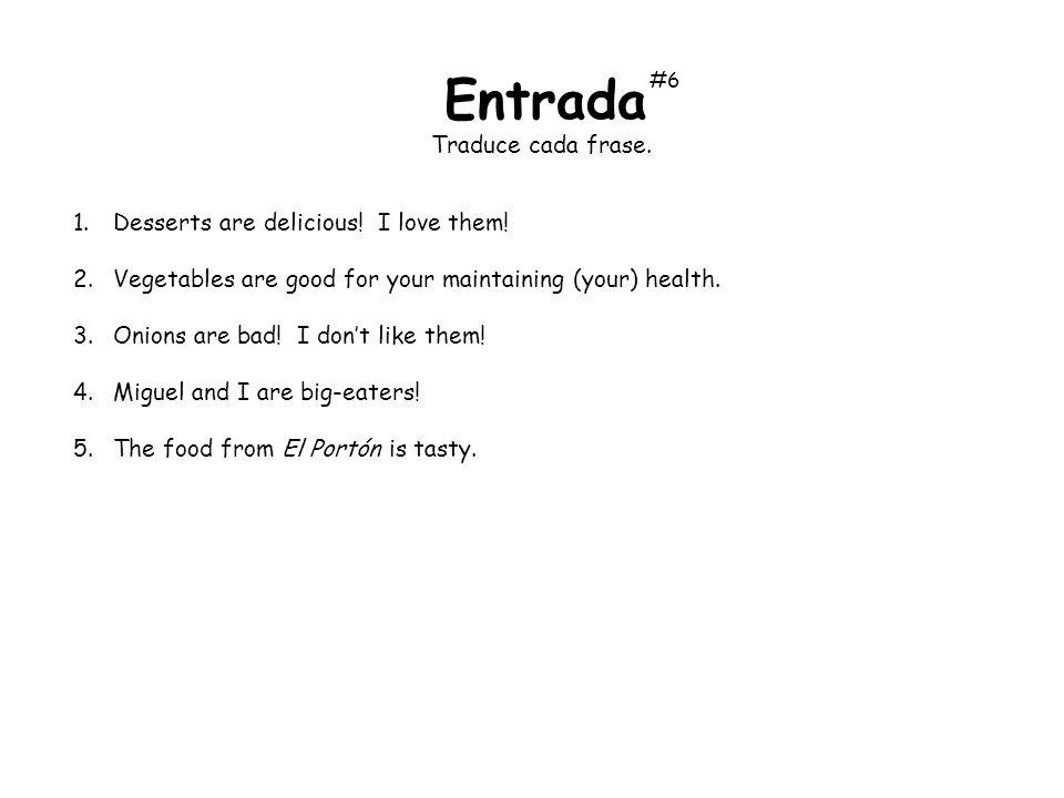 Entrada Traduce cada frase. Desserts are delicious! I love them!