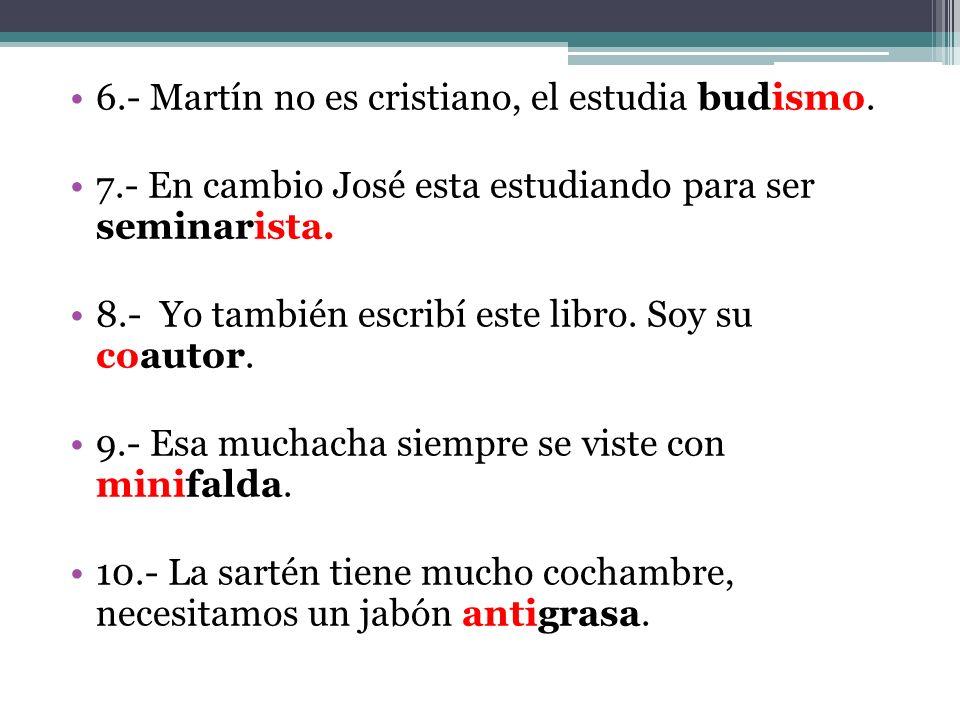 6.- Martín no es cristiano, el estudia budismo.