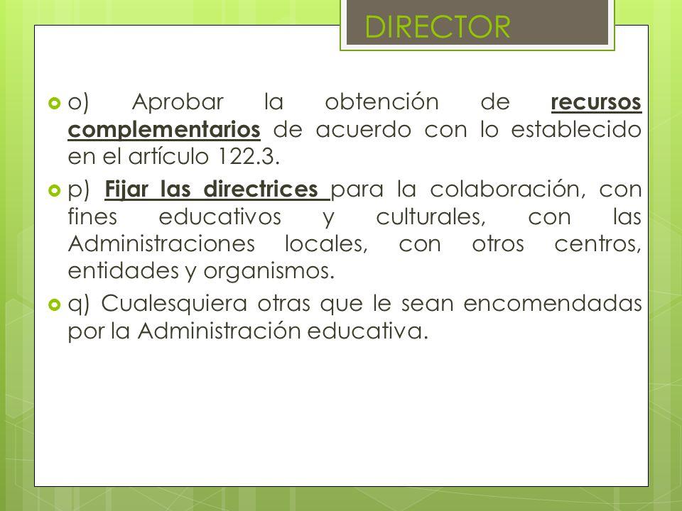 DIRECTOR o) Aprobar la obtención de recursos complementarios de acuerdo con lo establecido en el artículo 122.3.