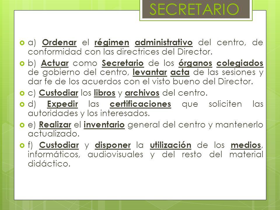 SECRETARIO a) Ordenar el régimen administrativo del centro, de conformidad con las directrices del Director.