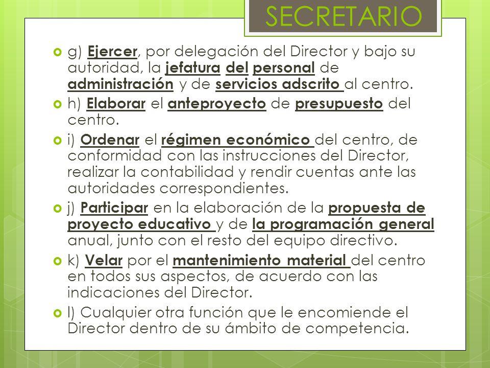 SECRETARIO g) Ejercer, por delegación del Director y bajo su autoridad, la jefatura del personal de administración y de servicios adscrito al centro.