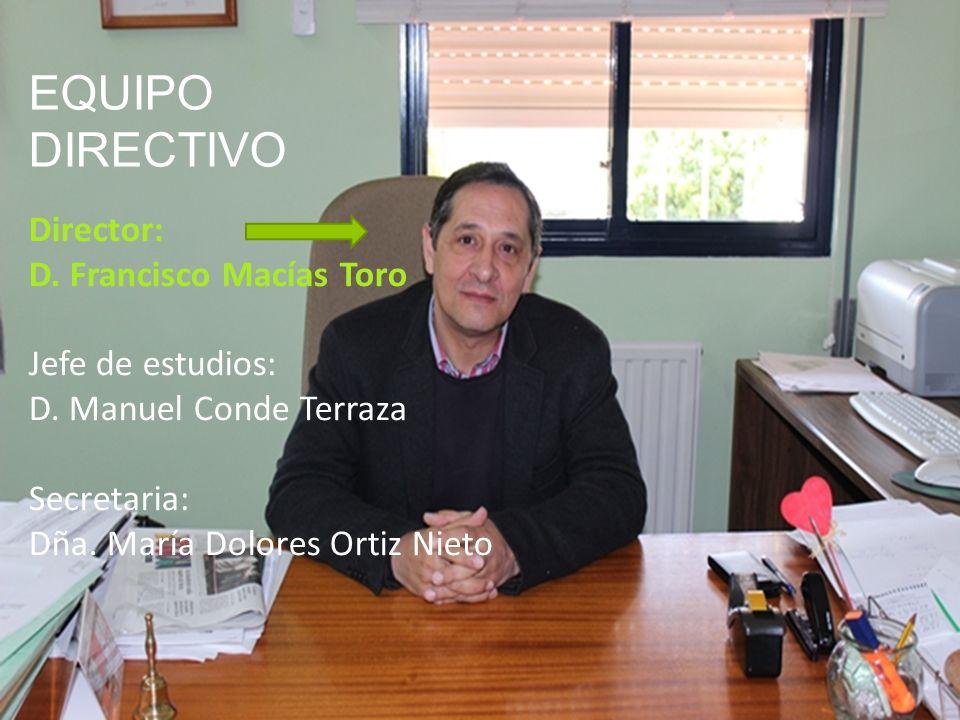 EQUIPO DIRECTIVO EQUIPO DIRECTIVO Director: D. Francisco Macías Toro