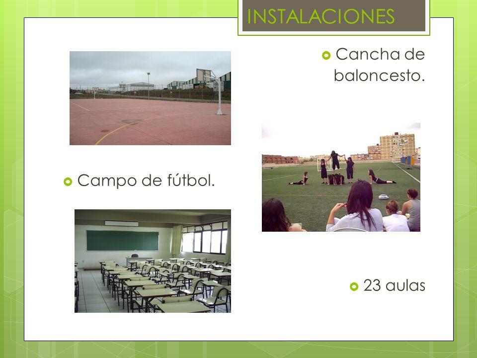 INSTALACIONES Cancha de baloncesto. Campo de fútbol. 23 aulas