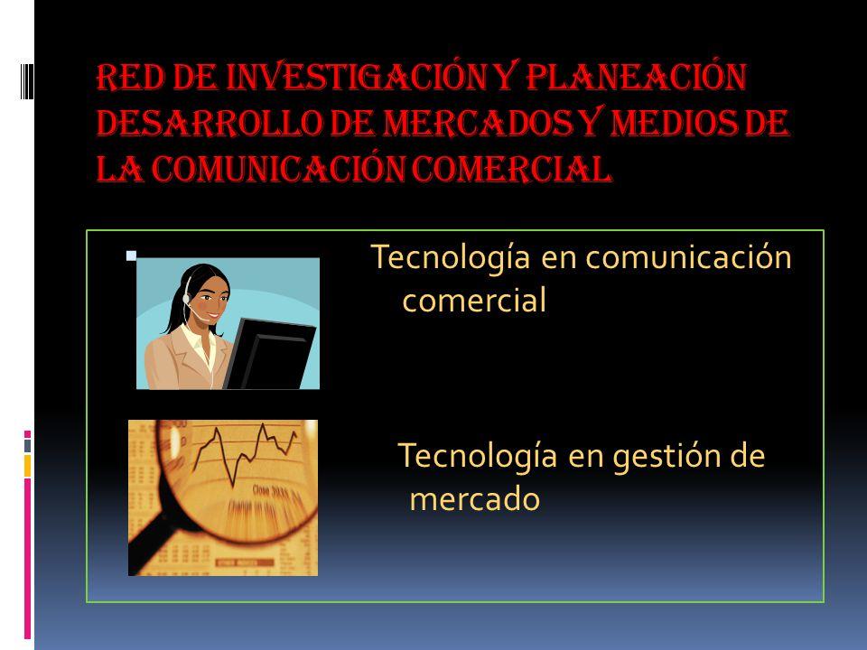 red de investigación y planeación desarrollo de mercados y medios de la comunicación comercial