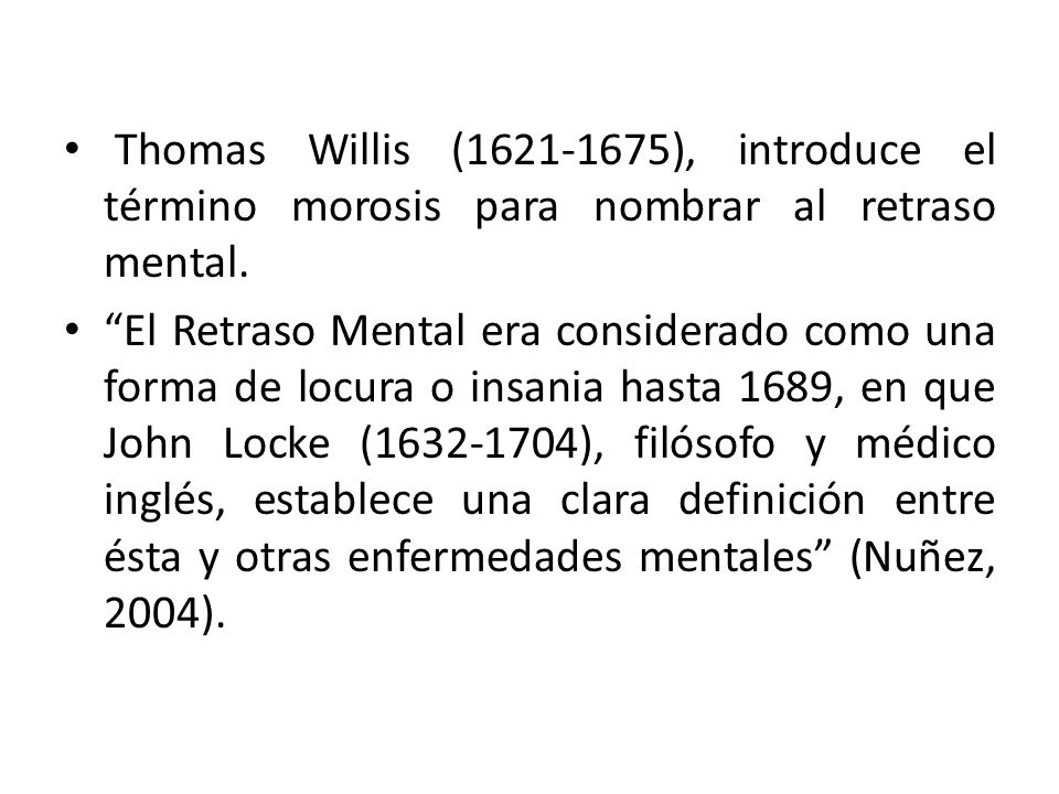 Thomas Willis (1621-1675), introduce el término morosis para nombrar al retraso mental.