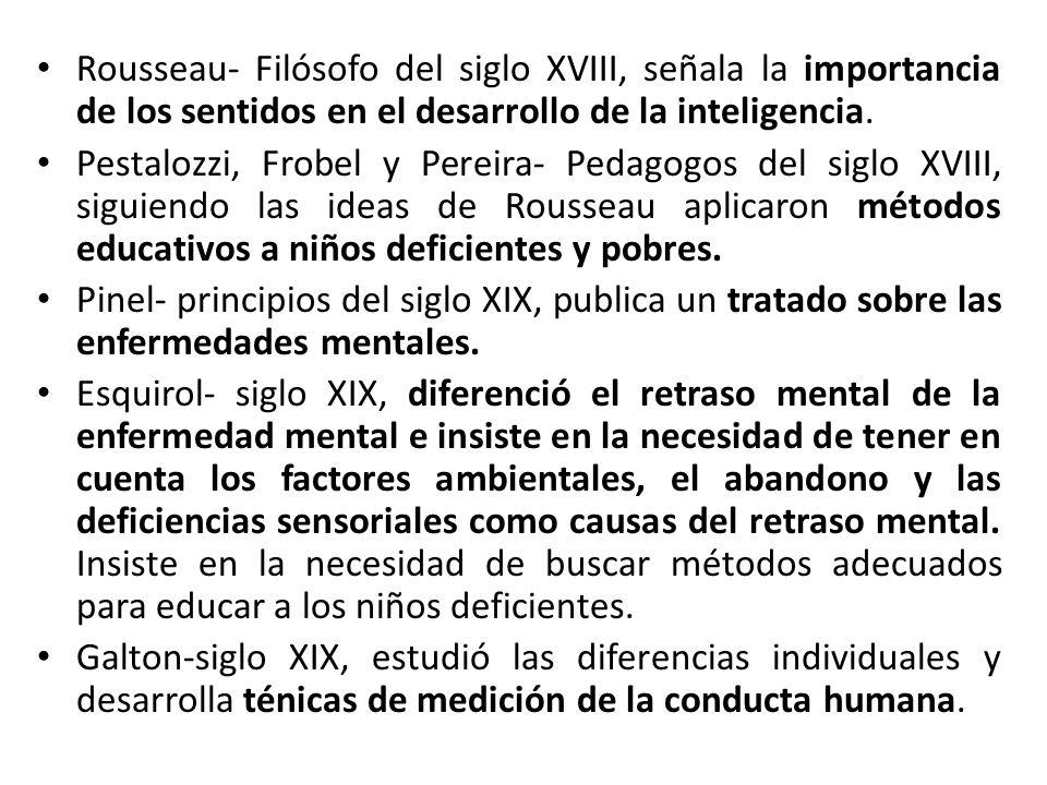 Rousseau- Filósofo del siglo XVIII, señala la importancia de los sentidos en el desarrollo de la inteligencia.