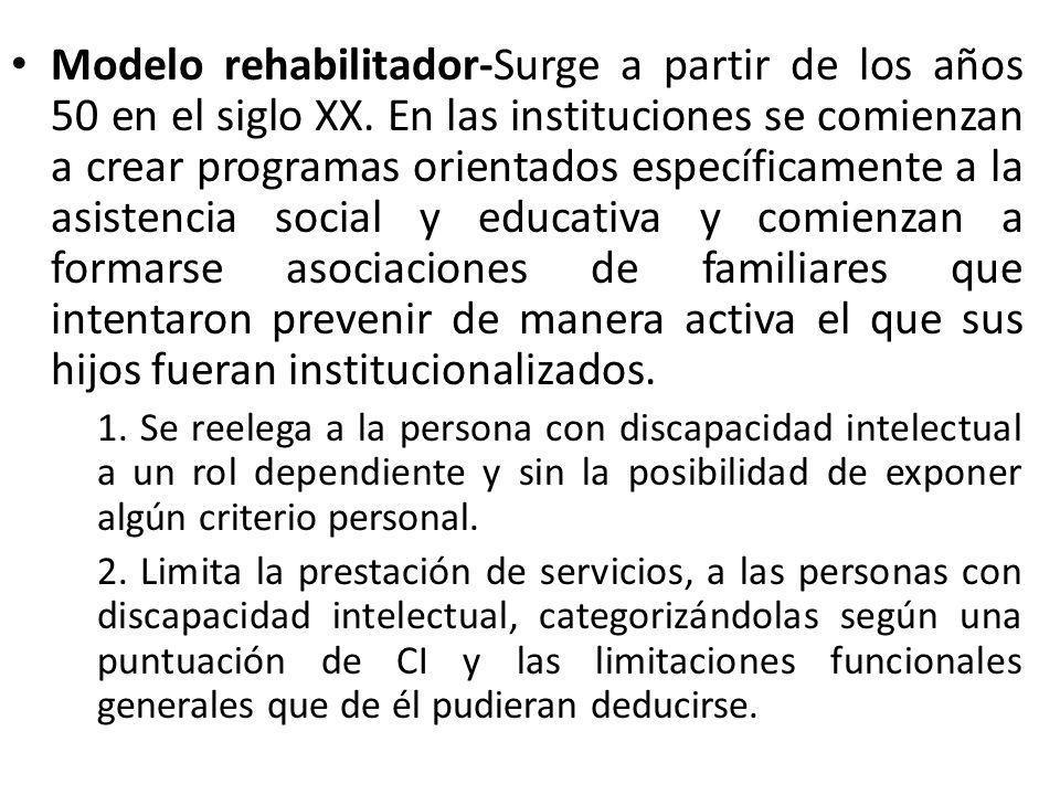 Modelo rehabilitador-Surge a partir de los años 50 en el siglo XX