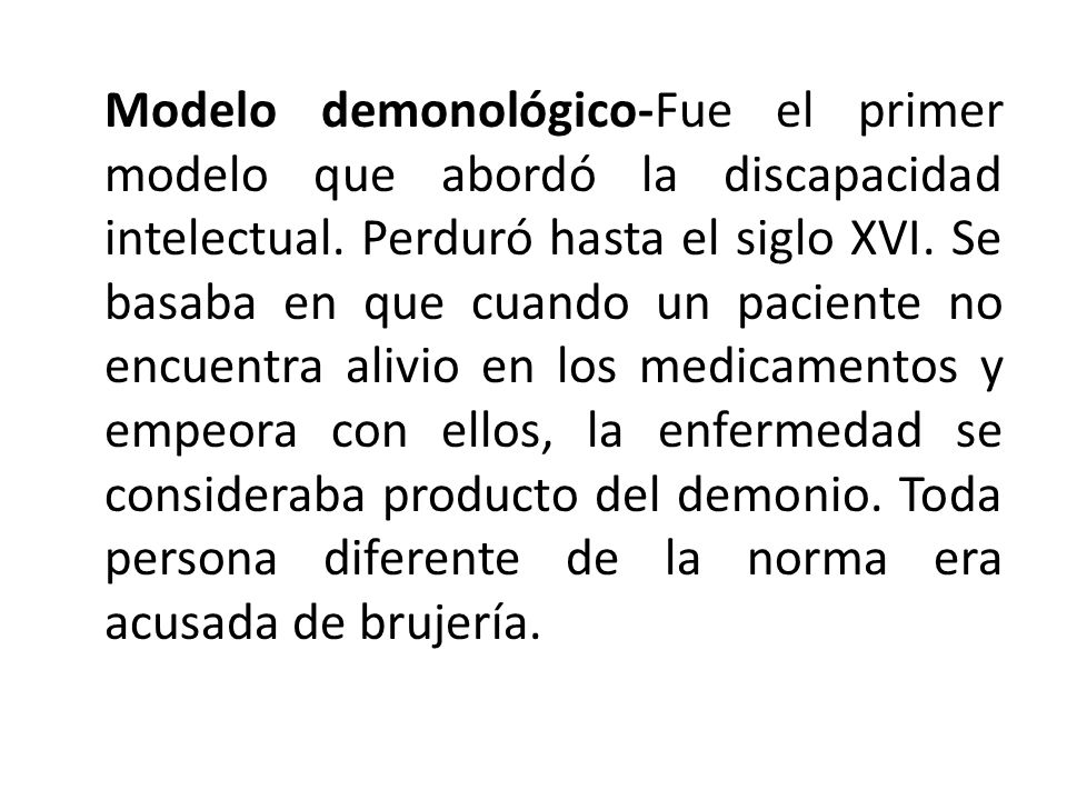 Modelo demonológico-Fue el primer modelo que abordó la discapacidad intelectual.