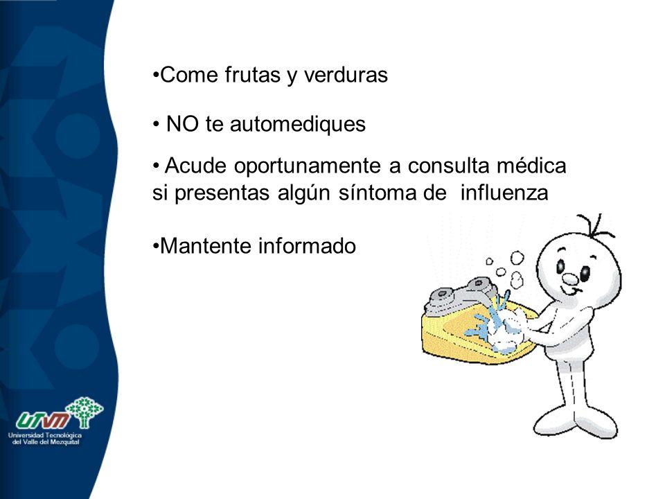 Come frutas y verduras NO te automediques. Acude oportunamente a consulta médica si presentas algún síntoma de influenza.