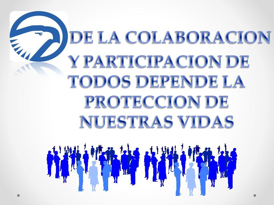 Y PARTICIPACION DE TODOS DEPENDE LA PROTECCION DE NUESTRAS VIDAS
