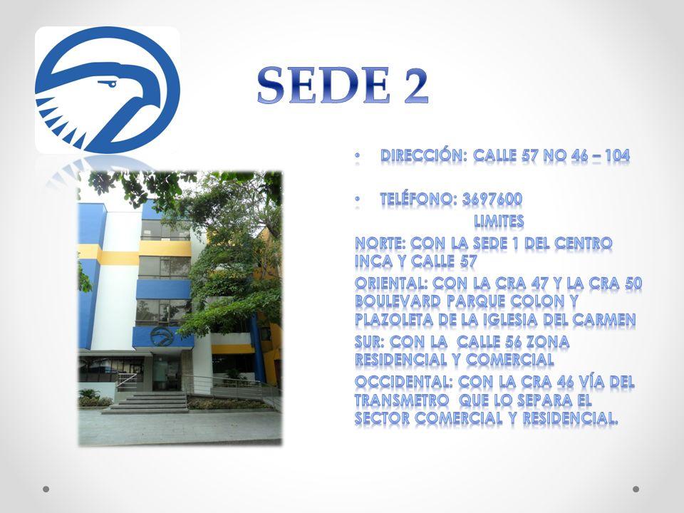 SEDE 2 Dirección: calle 57 No 46 – 104 Teléfono: 3697600 LIMITES