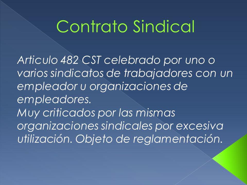 Contrato Sindical Articulo 482 CST celebrado por uno o varios sindicatos de trabajadores con un empleador u organizaciones de empleadores.
