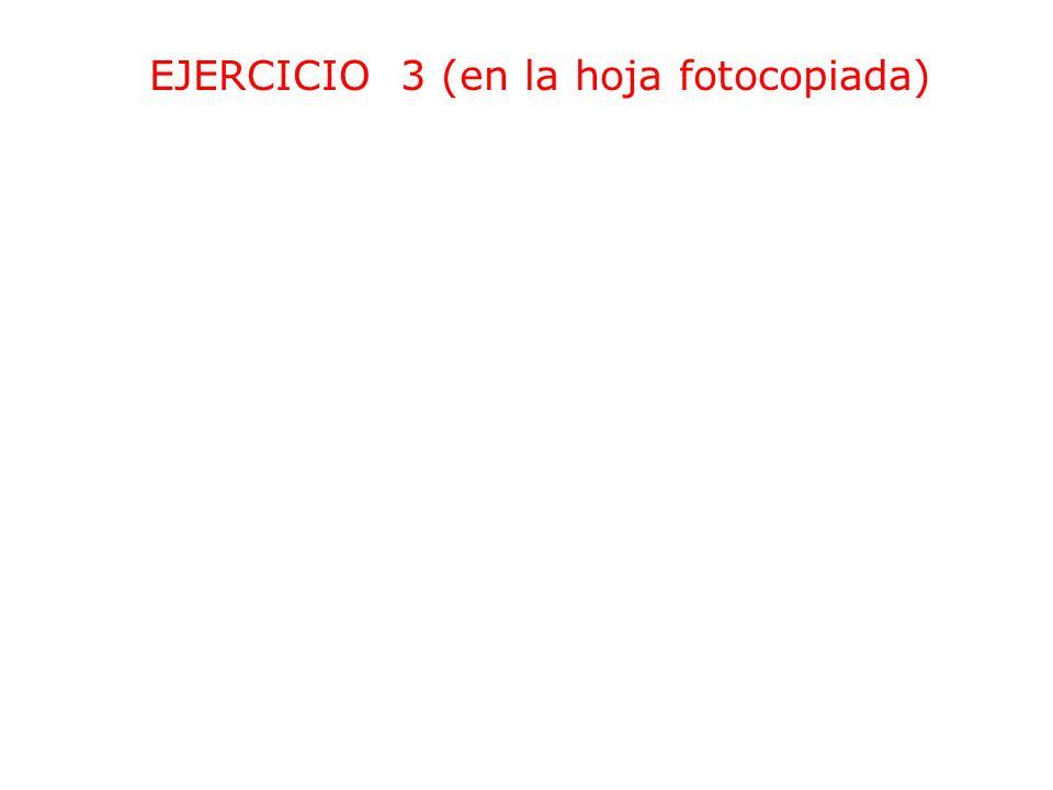 EJERCICIO 3 (en la hoja fotocopiada)