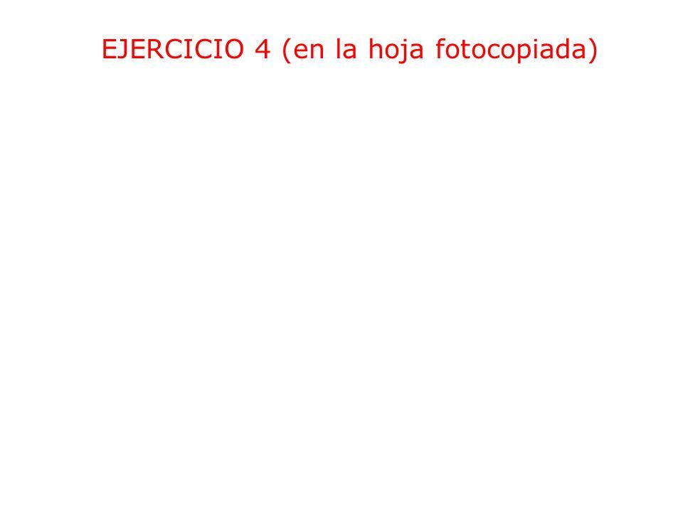 EJERCICIO 4 (en la hoja fotocopiada)