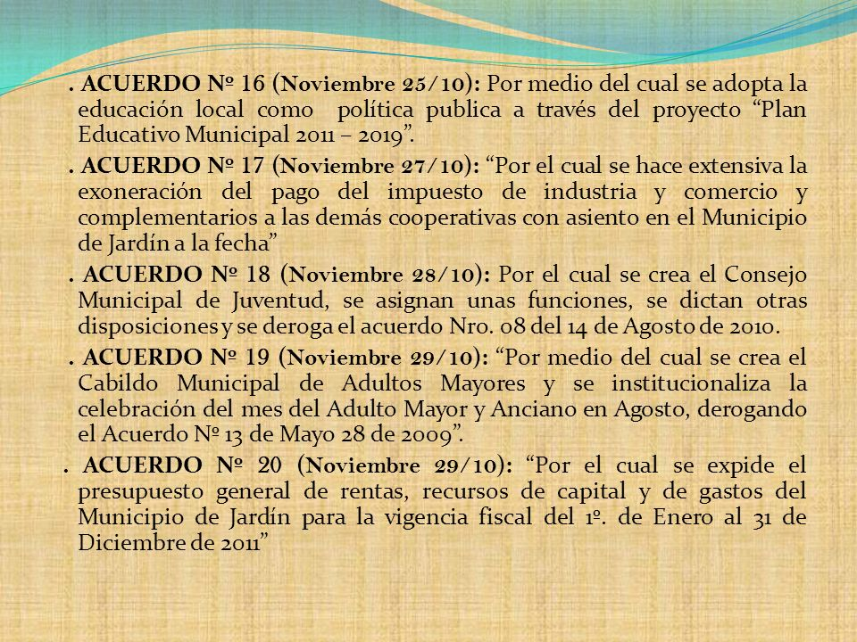 . ACUERDO Nº 16 (Noviembre 25/10): Por medio del cual se adopta la educación local como política publica a través del proyecto Plan Educativo Municipal 2011 – 2019 .