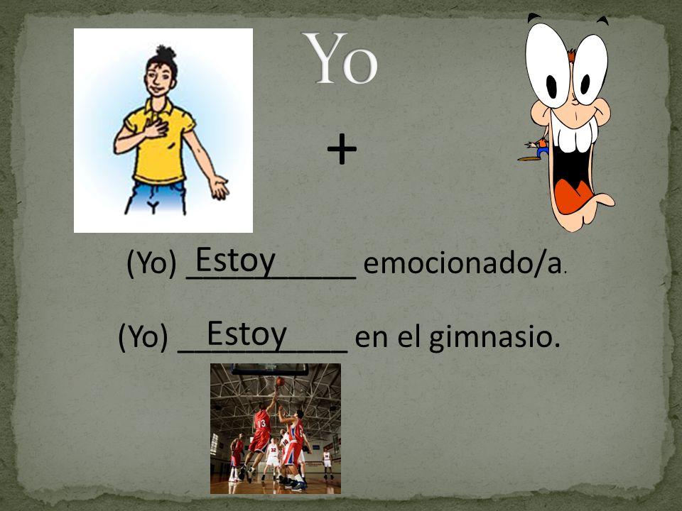 Yo + Estoy Estoy (Yo) __________ emocionado/a.