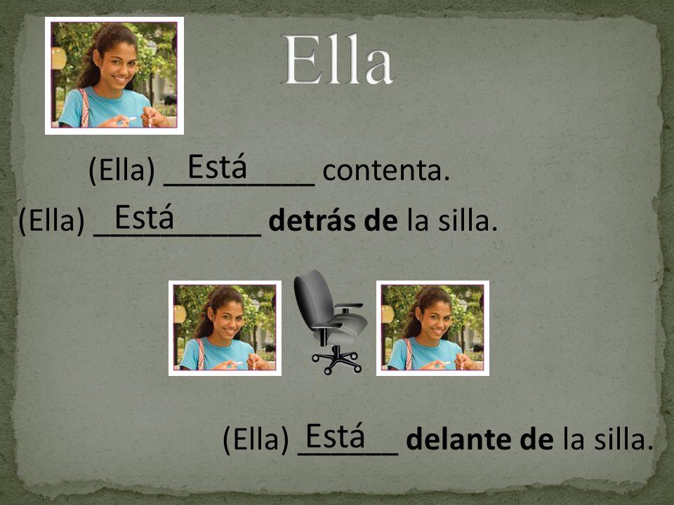 Ella Está Está Está (Ella) _________ contenta.