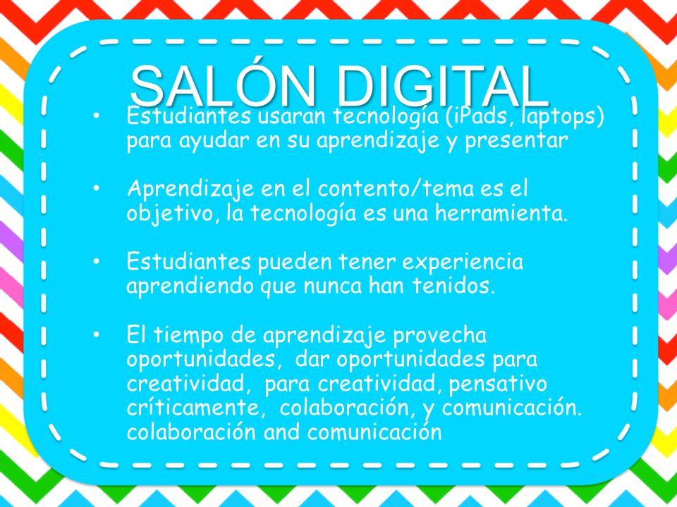 SALÓN DIGITAL Estudiantes usaran tecnología (iPads, laptops) para ayudar en su aprendizaje y presentar.