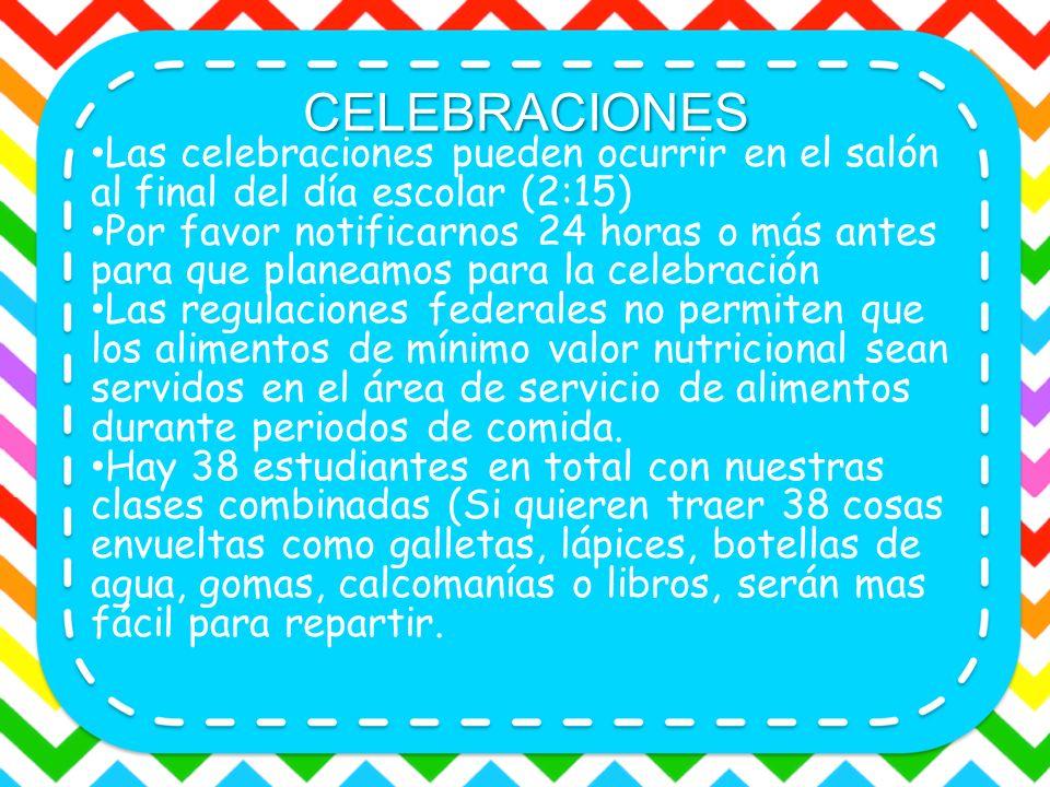 CELEBRACIONES Las celebraciones pueden ocurrir en el salón al final del día escolar (2:15)