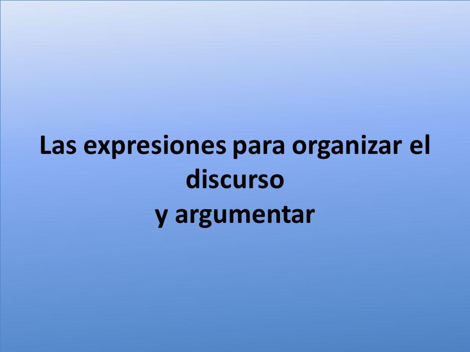 Las expresiones para organizar el discurso y argumentar