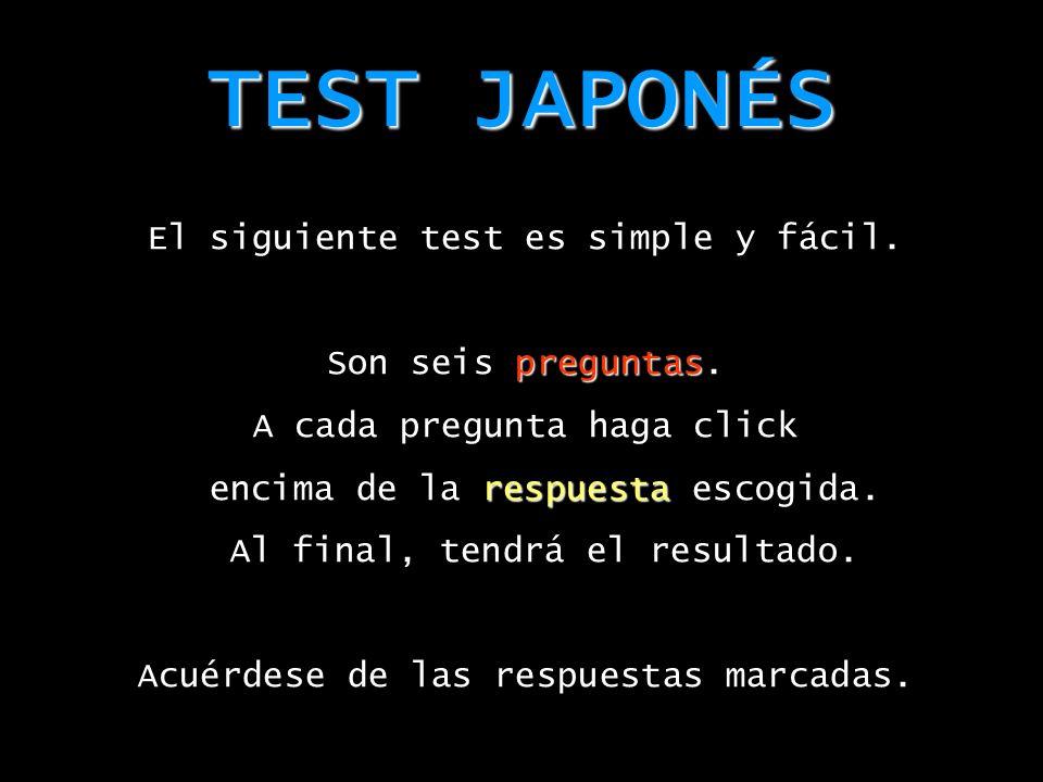 TEST JAPONÉS El siguiente test es simple y fácil. Son seis preguntas.