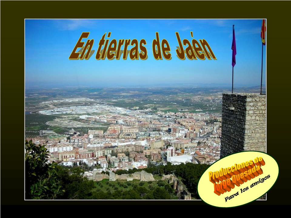 En tierras de Jaén Producciones de Jorge Quesada Para los amigos