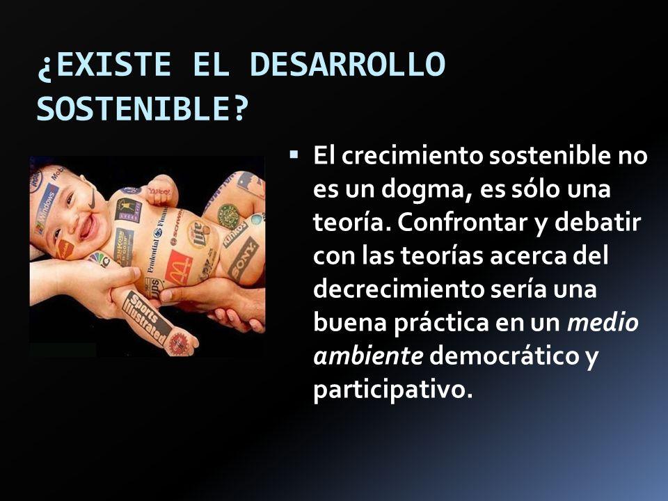 ¿EXISTE EL DESARROLLO SOSTENIBLE