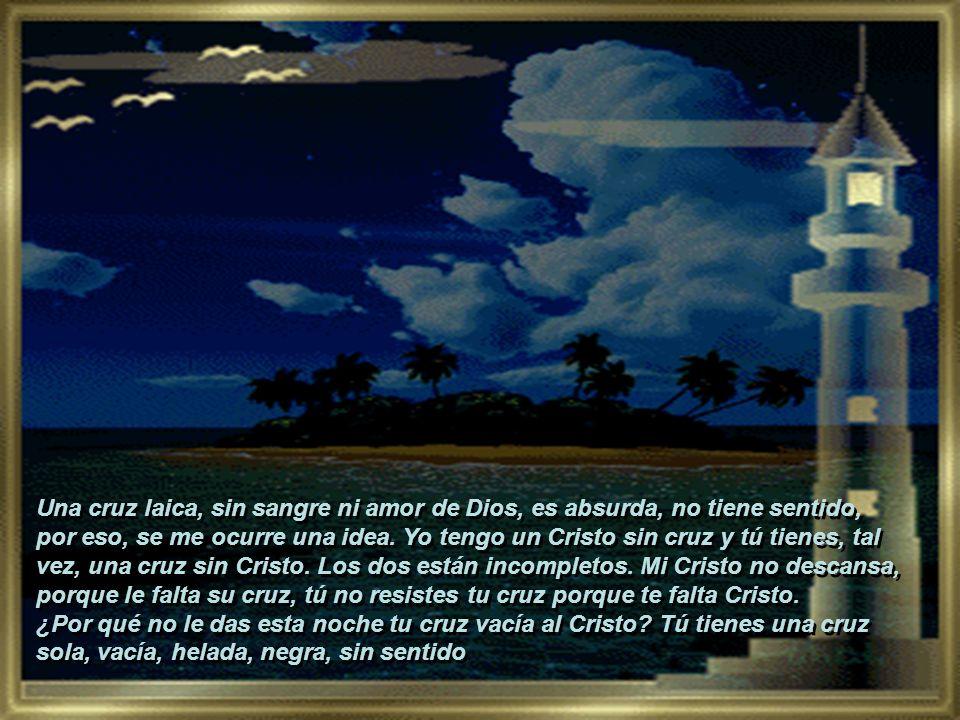 Una cruz laica, sin sangre ni amor de Dios, es absurda, no tiene sentido,