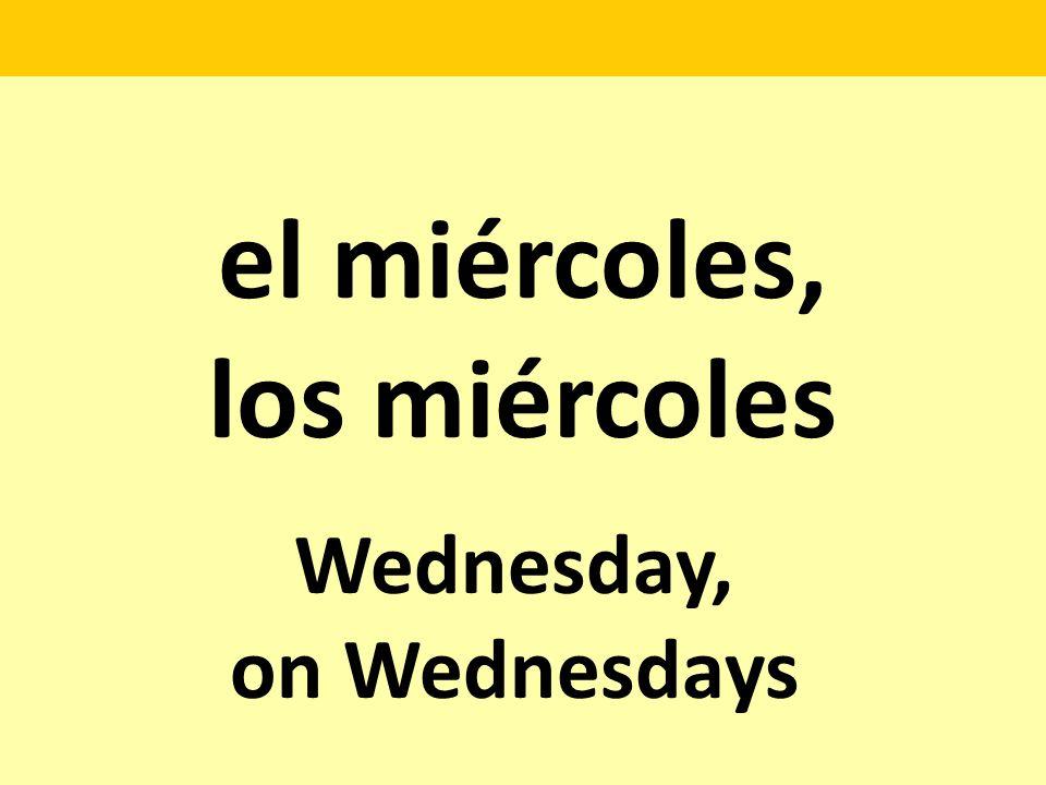 el miércoles, los miércoles