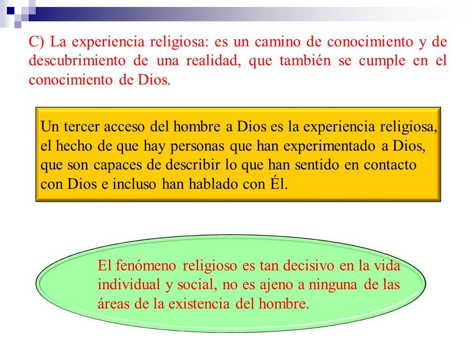 C) La experiencia religiosa: es un camino de conocimiento y de descubrimiento de una realidad, que también se cumple en el conocimiento de Dios.