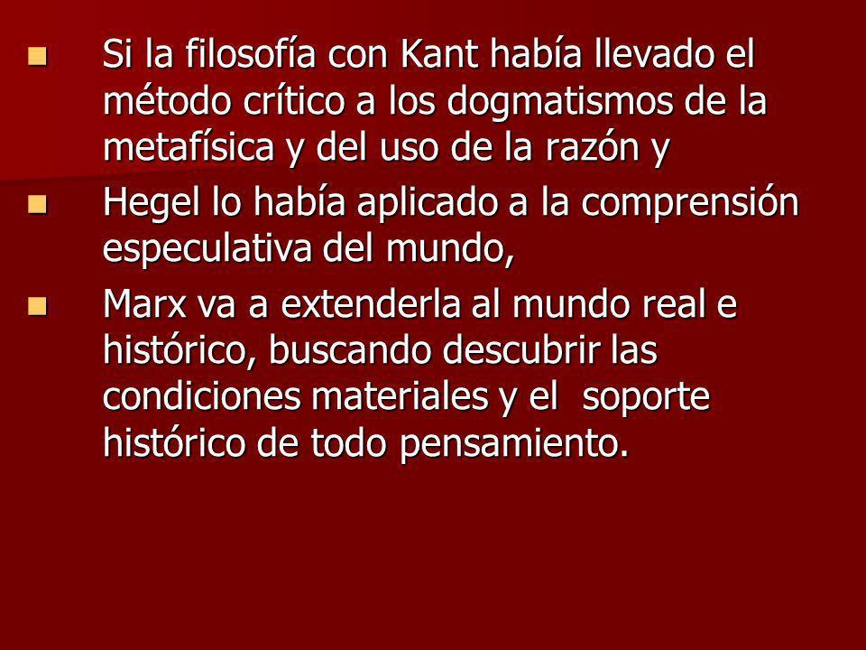 Si la filosofía con Kant había llevado el método crítico a los dogmatismos de la metafísica y del uso de la razón y