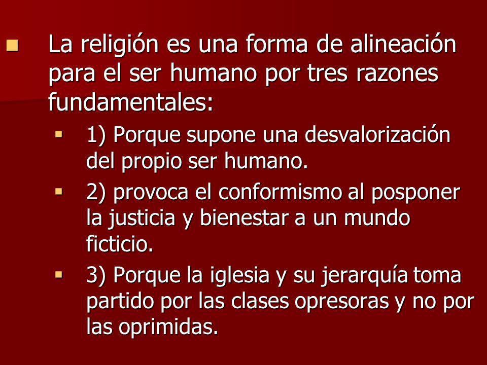 La religión es una forma de alineación para el ser humano por tres razones fundamentales: