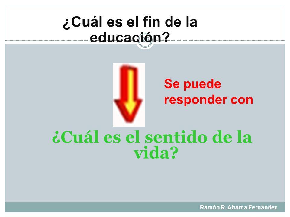 ¿Cuál es el fin de la educación ¿Cuál es el sentido de la vida