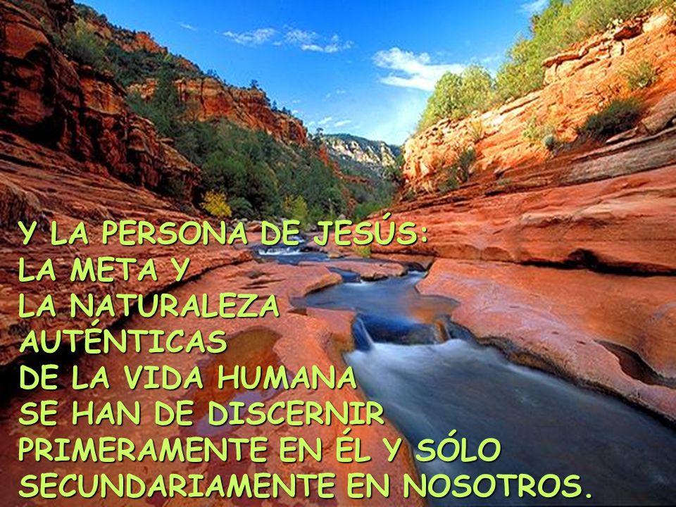 Y LA PERSONA DE JESÚS: LA META Y. LA NATURALEZA. AUTÉNTICAS. DE LA VIDA HUMANA. SE HAN DE DISCERNIR.