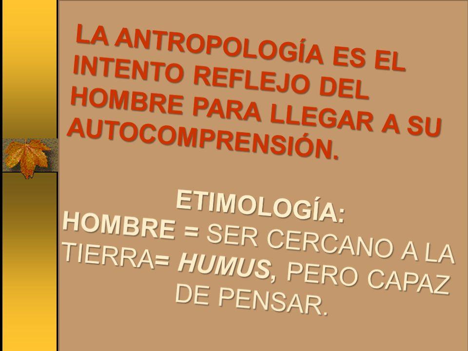 HOMBRE = SER CERCANO A LA TIERRA= HUMUS, PERO CAPAZ DE PENSAR.