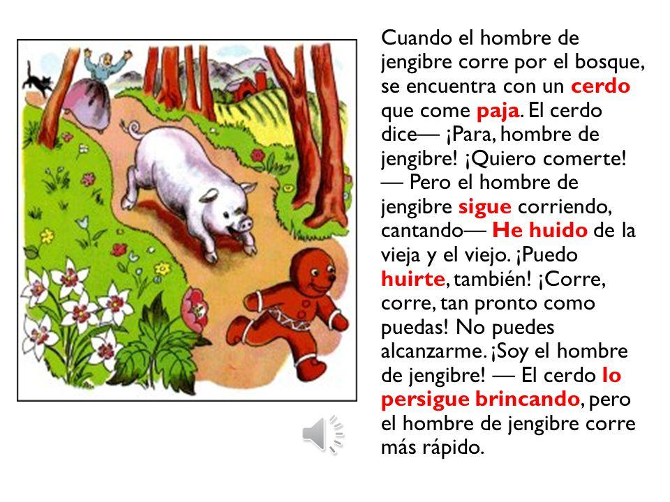 Cuando el hombre de jengibre corre por el bosque, se encuentra con un cerdo que come paja.