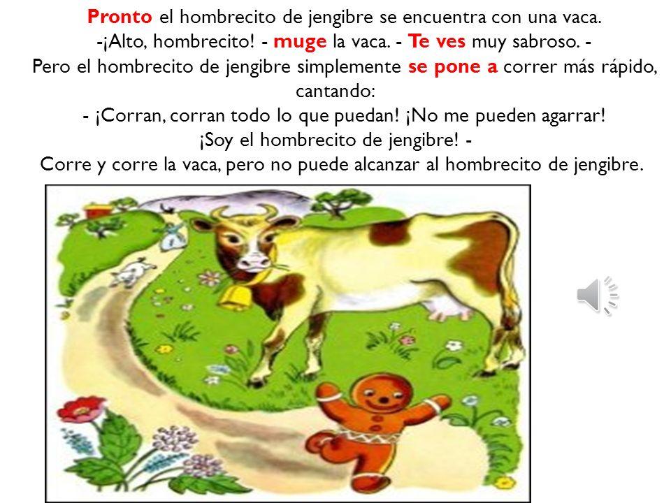 Pronto el hombrecito de jengibre se encuentra con una vaca