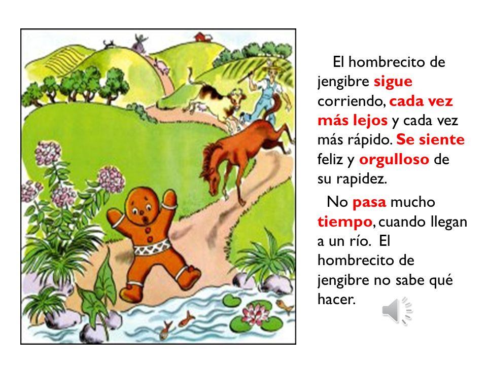 El hombrecito de jengibre sigue corriendo, cada vez más lejos y cada vez más rápido. Se siente feliz y orgulloso de su rapidez.