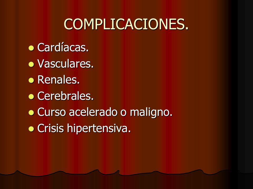 COMPLICACIONES. Cardíacas. Vasculares. Renales. Cerebrales.