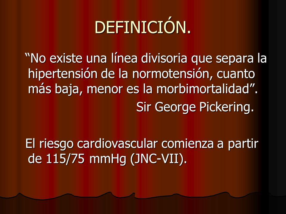 DEFINICIÓN. No existe una línea divisoria que separa la hipertensión de la normotensión, cuanto más baja, menor es la morbimortalidad .