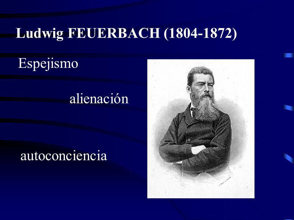 Ludwig FEUERBACH (1804-1872) Espejismo alienación autoconciencia