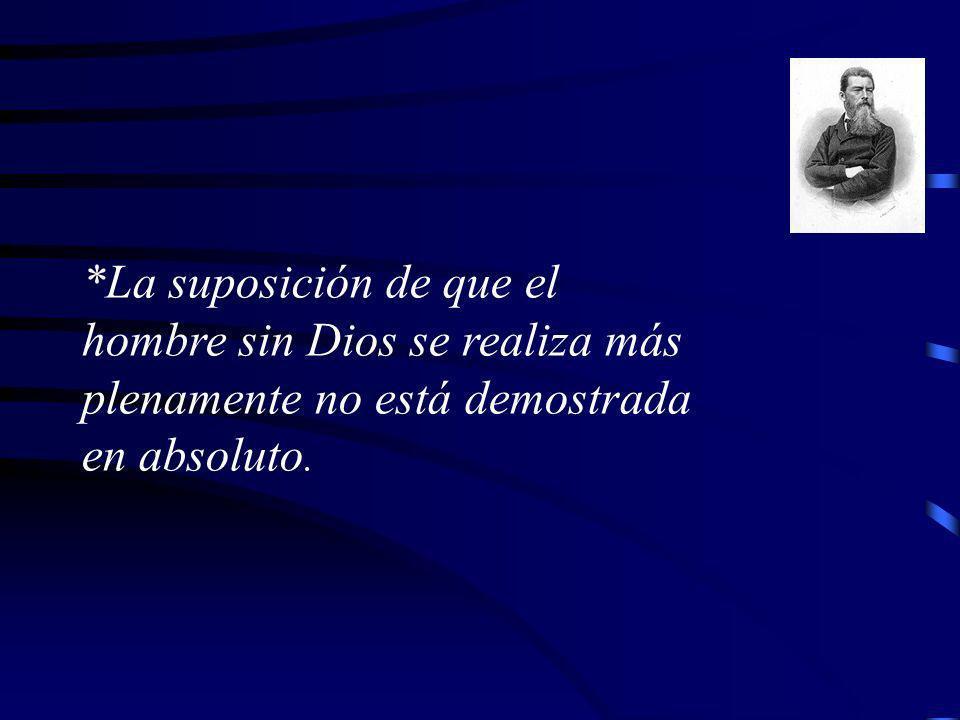 *La suposición de que el hombre sin Dios se realiza más plenamente no está demostrada en absoluto.
